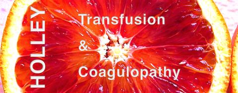 HOLLEY: TRANSFUSION & COAGULOPATHY