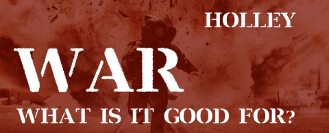 ANTHONEY HOLLEY on WAR: WHAT IS IT GOOD FOR?