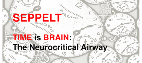 IAN SEPPELT:  TIME is BRAIN – The NEUROCRITICAL AIRWAY