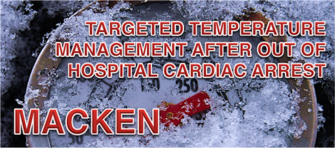 MACKEN: TARGETED TEMPERATURE MANAGEMENT AFTER OUT OF HOSPITAL  CARDIAC ARREST