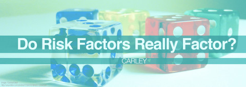 Carley — Do Risk Factors Really Factor?
