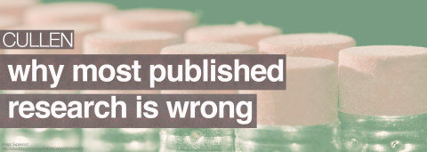 Cullen — Why most published research is wrong
