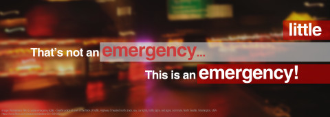 THAT'S NOT AN EMERGENCY… THIS IS AN EMERGENCY!