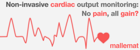 non-invasive cardiac output monitoring: no pain, all gain? by mallemat