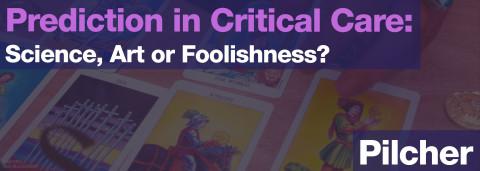 Pilcher, David — Prediction in Critical Care: Science, Art or Foolishness?