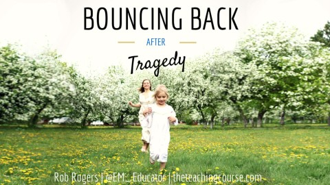Bouncing Back After Tragedy: Perspective is key –  by Rogers