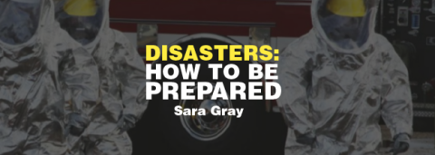 Disasters: How to Really Be Prepared- Sara Gray