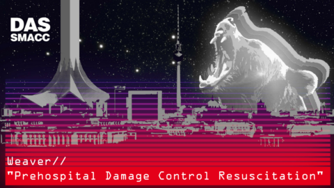 SMACCForce: Prehospital Damage Control Resuscitation by Ann Weaver